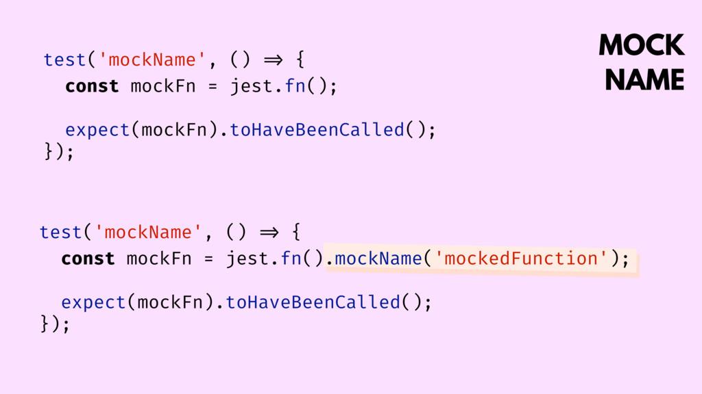 MOCK NAME test('mockName', () => { const mockFn...