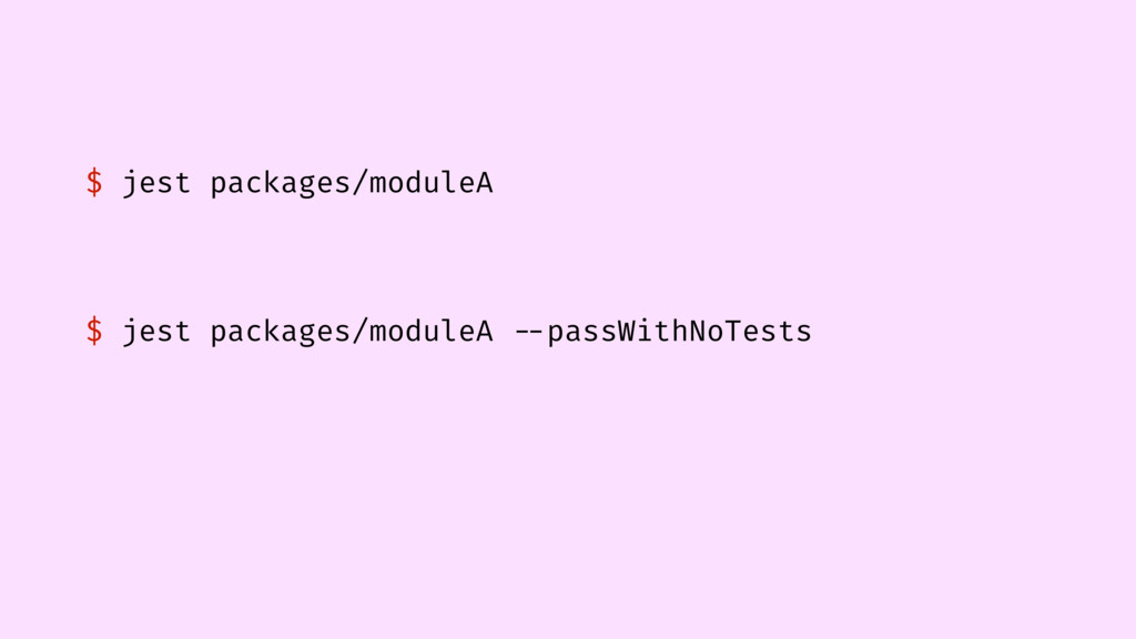 $ jest packages/moduleA $ jest packages/moduleA...