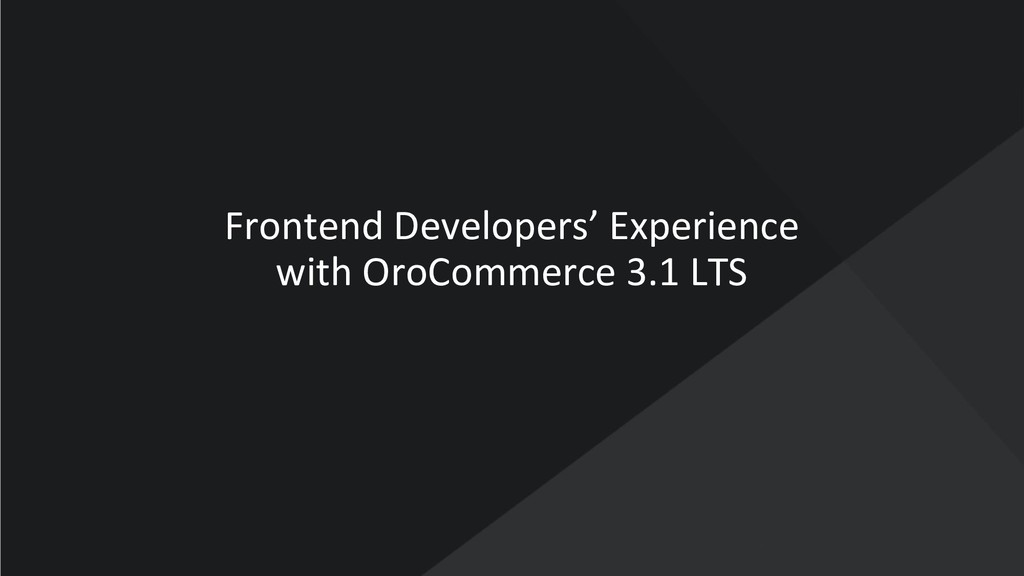 www.oroinc.com Frontend Developers' Experience ...
