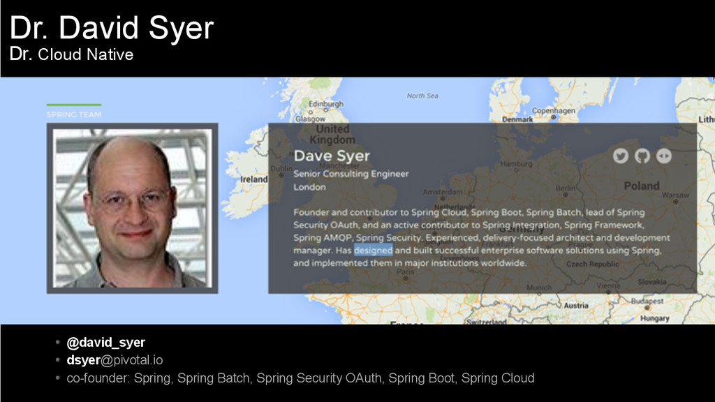 Dr. David Syer Dr. Cloud Native • @david_syer •...