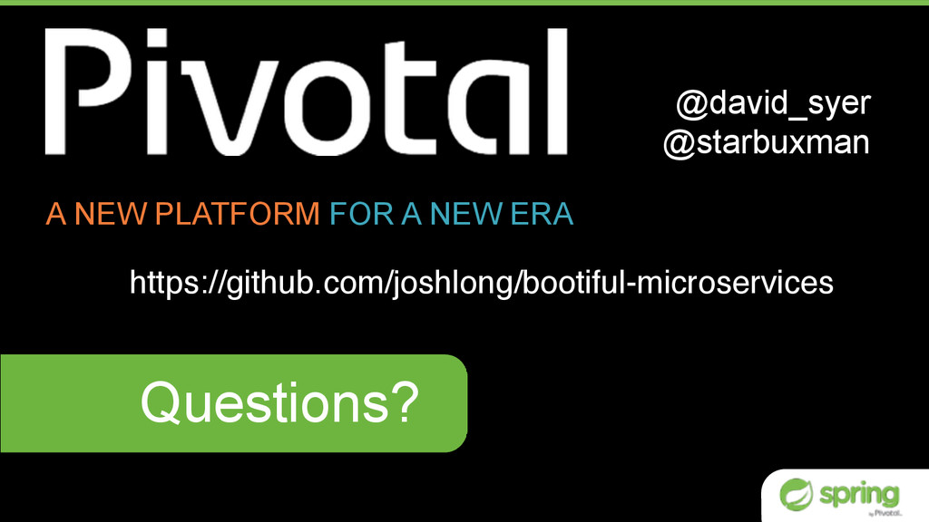 Questions? A NEW PLATFORM FOR A NEW ERA @david_...