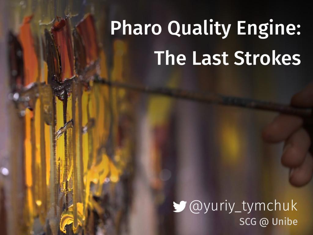 @yuriy_tymchuk Pharo Quality Engine: The Last S...