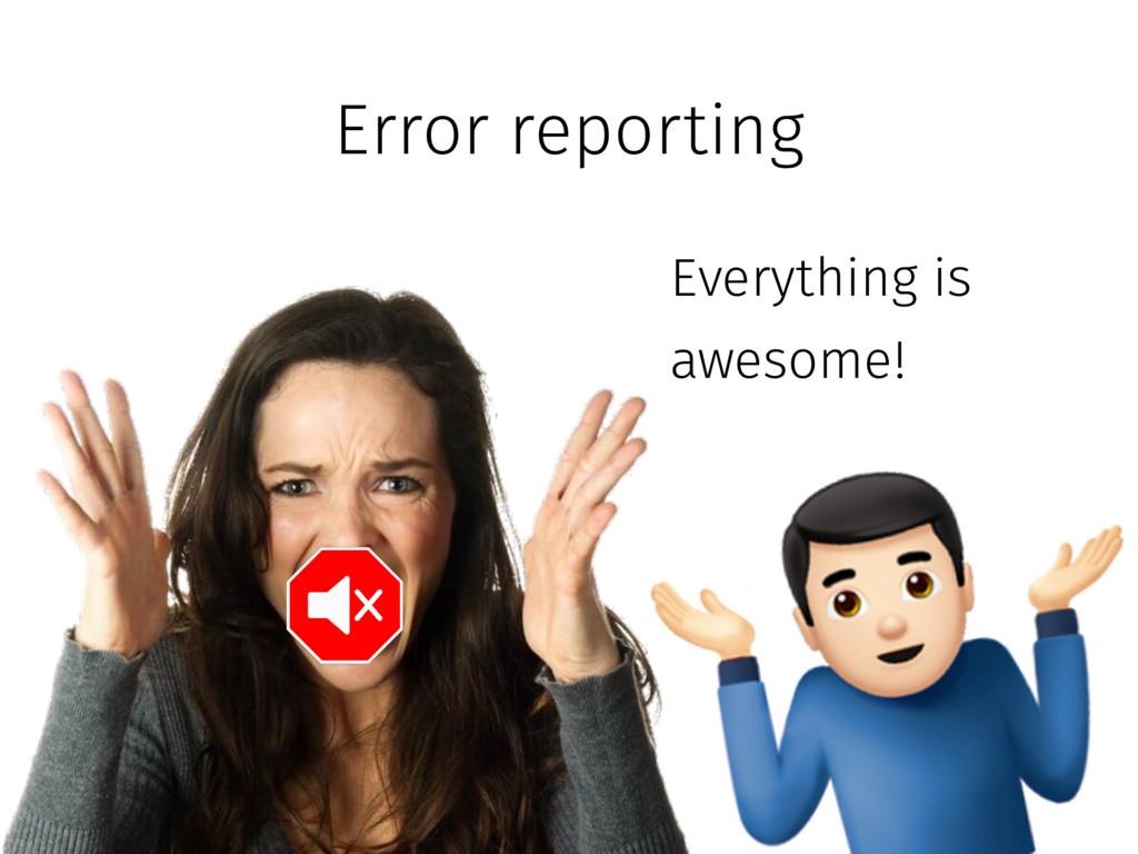 Error reporting Everything is awesome!