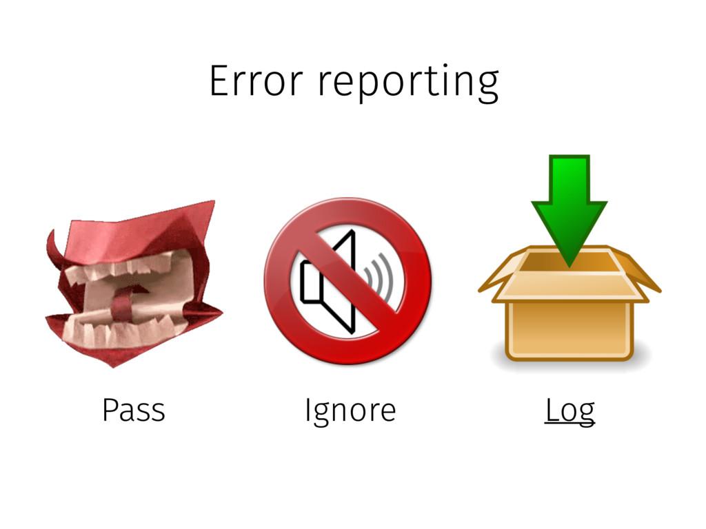 Error reporting Ignore Pass Log