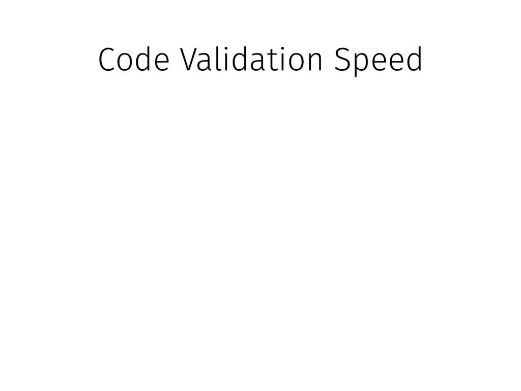 Code Validation Speed