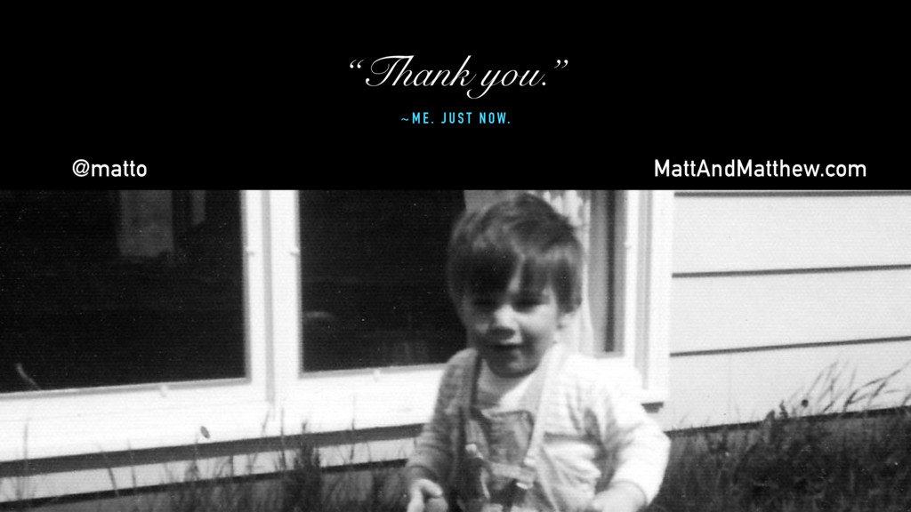"~ M E . J U S T N OW. ""Thank you."" @matto MattA..."