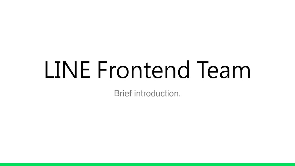 LINE Frontend Team Brief introduction.