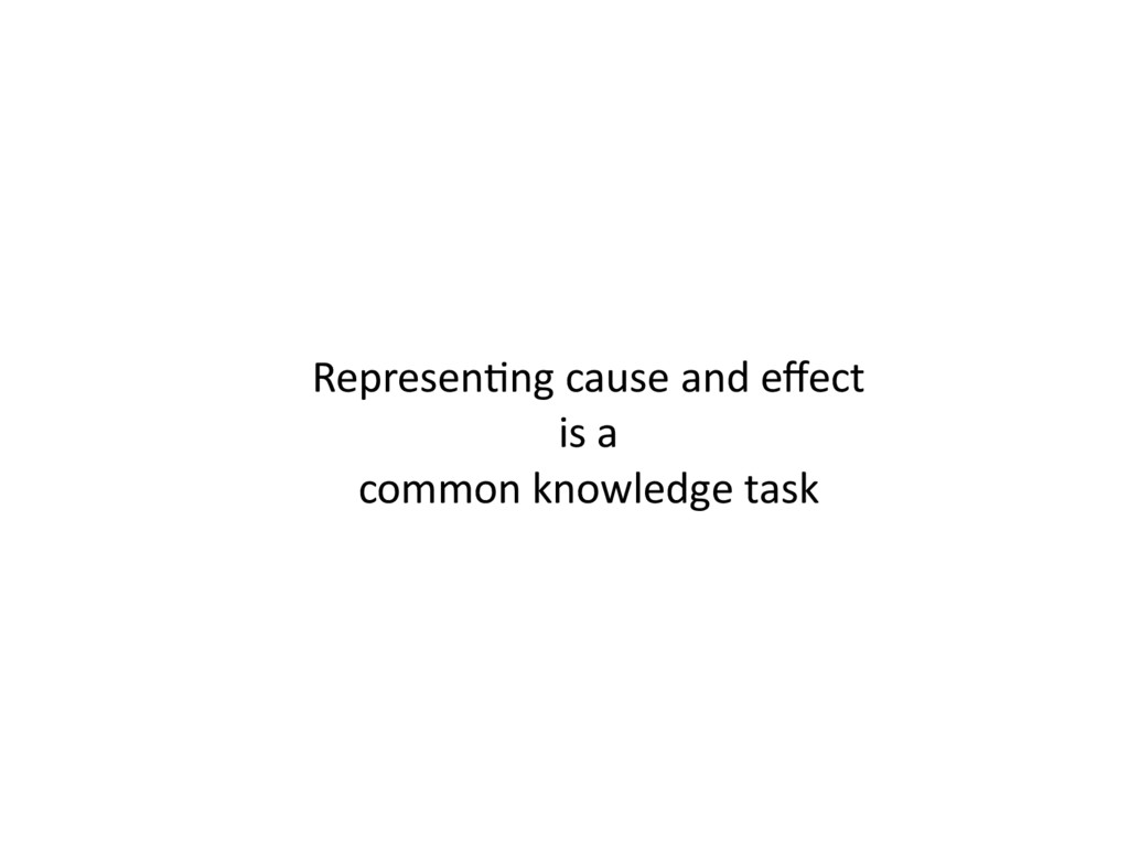 Representing cause and effect is a common knowl...