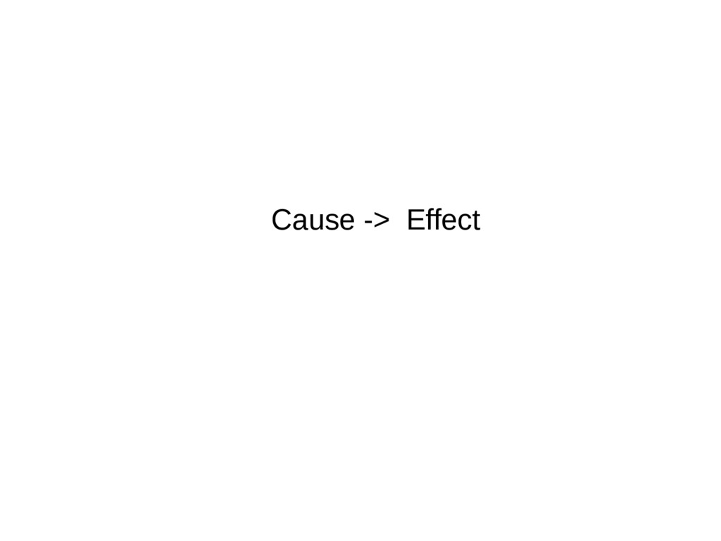 Cause -> Effect