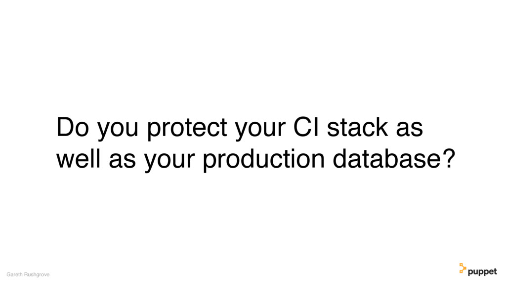 Do you protect your CI stack as well as your pr...