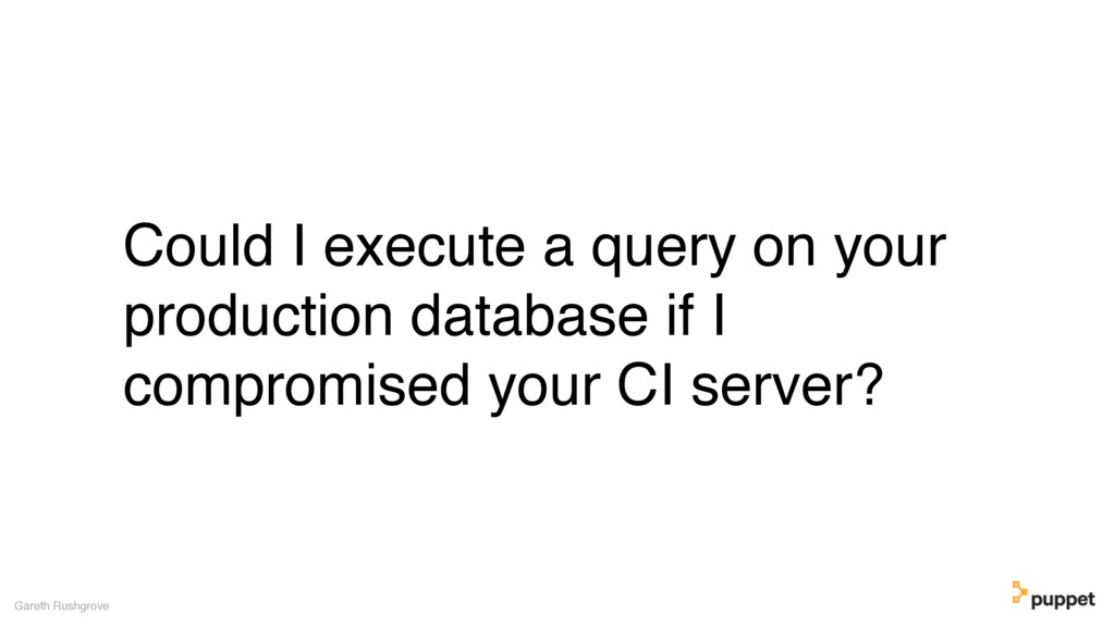 Could I execute a query on your production data...
