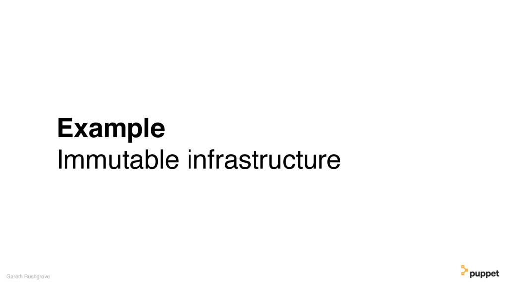 Example Immutable infrastructure Gareth Rushgro...