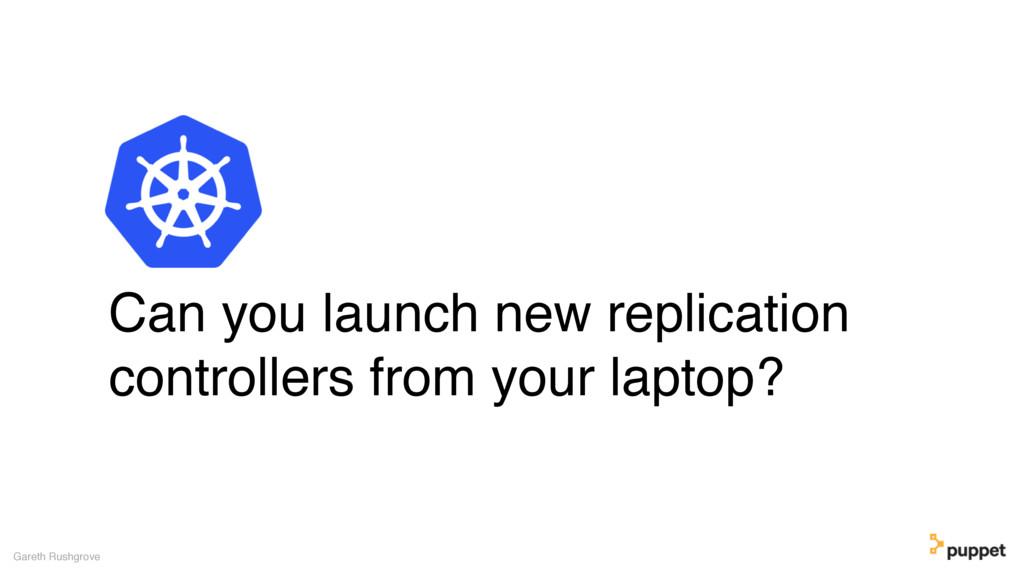 Can you launch new replication controllers from...