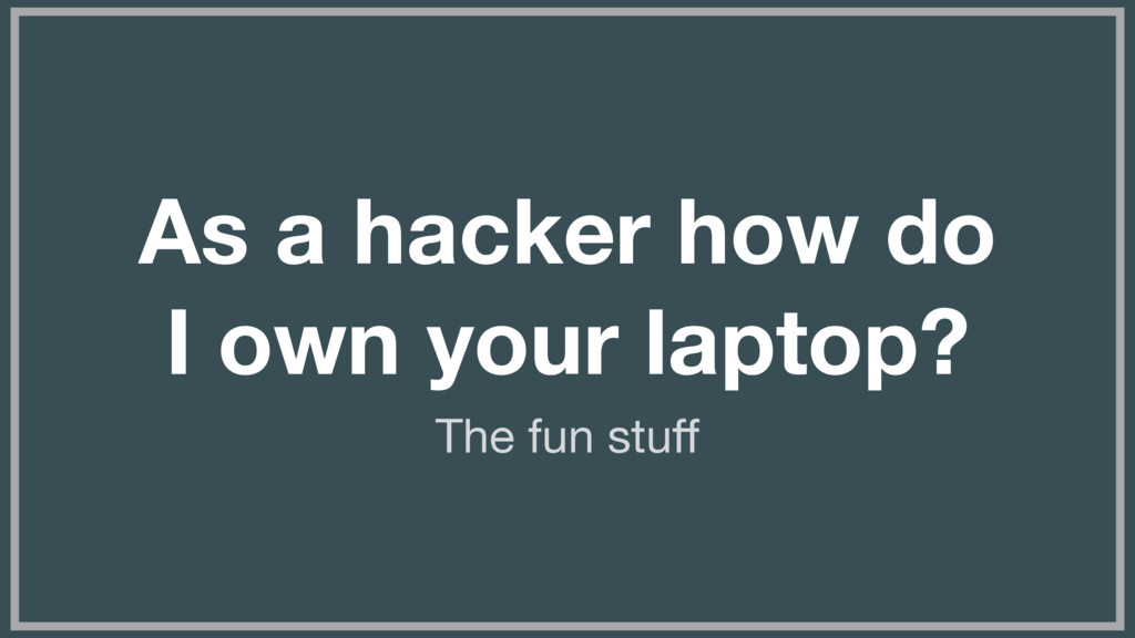 (without introducing more risk) As a hacker how...