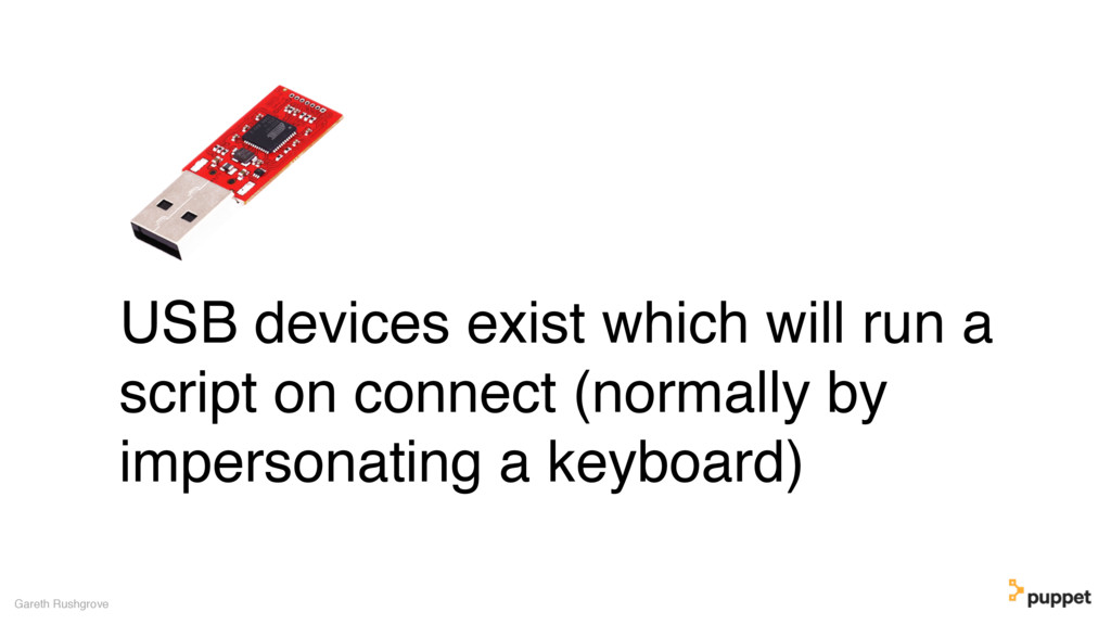 USB devices exist which will run a script on co...