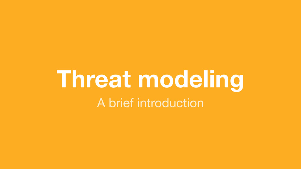 (without introducing more risk) Threat modeling...