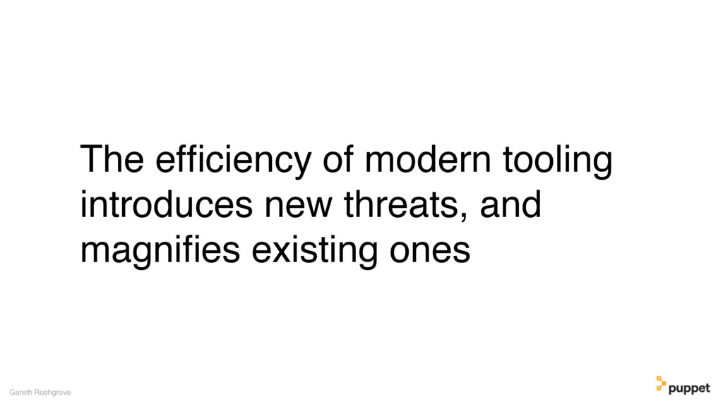 The efficiency of modern tooling introduces new ...