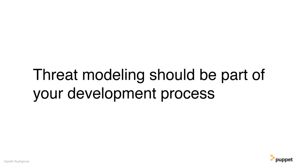 Threat modeling should be part of your developm...