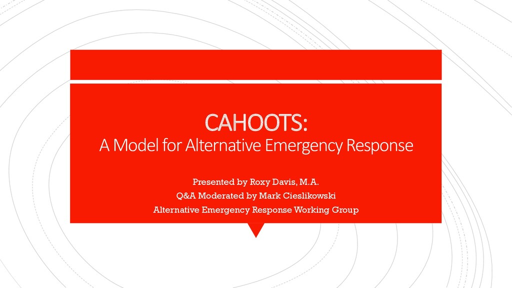 CAHOOTS: A Model for Alternative Emergency Resp...