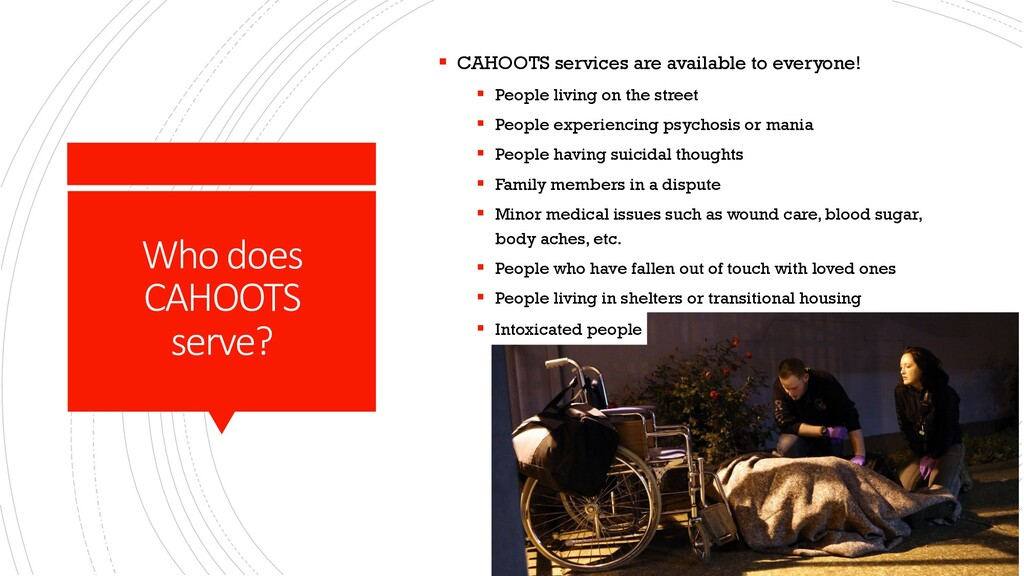 Who does CAHOOTS serve? § CAHOOTS services are ...