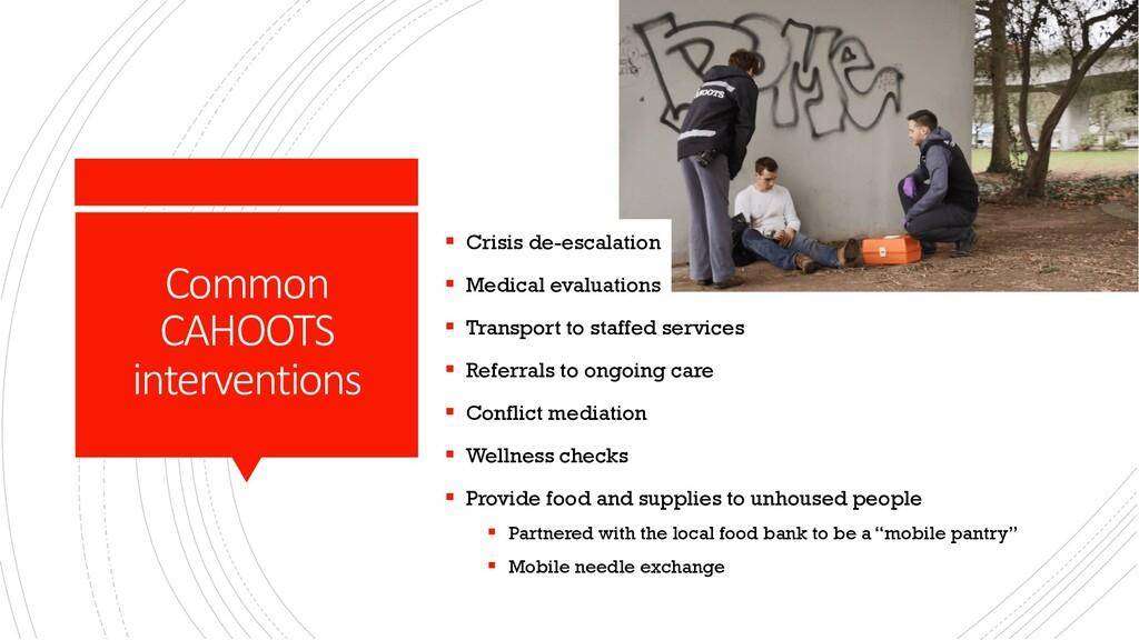 Common CAHOOTS interventions § Crisis de-escala...