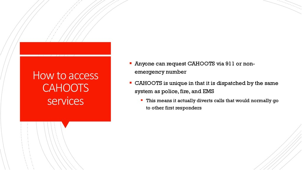 How to access CAHOOTS services § Anyone can req...