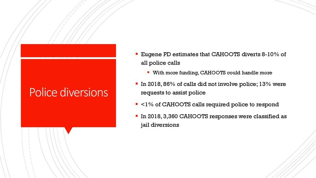 Police diversions § Eugene PD estimates that CA...