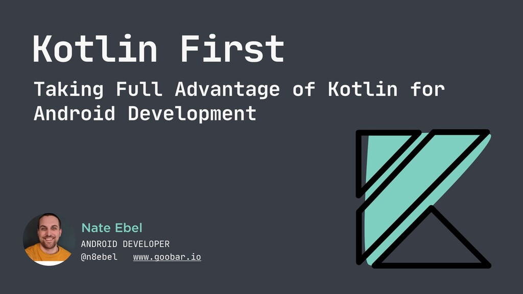 Kotlin First Taking Full Advantage of Kotlin fo...
