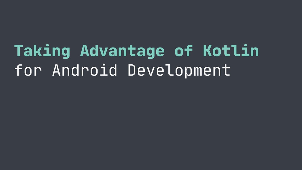 Taking Advantage of Kotlin   for Android Develo...