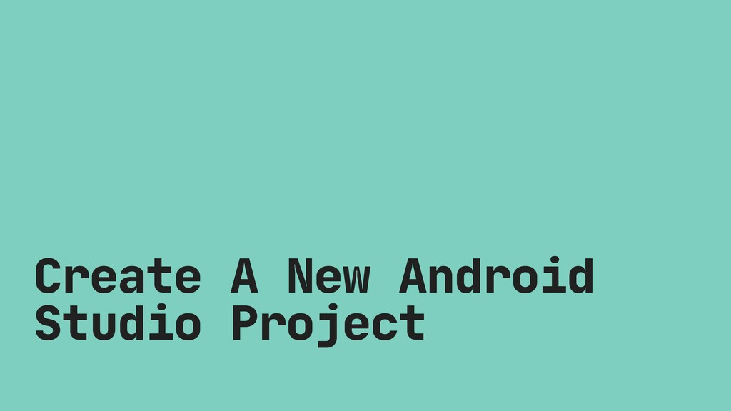 Create A New Android Studio Project