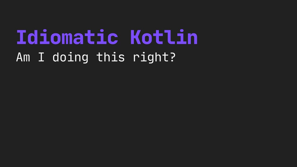 Idiomatic Kotlin  Am I doing this right?