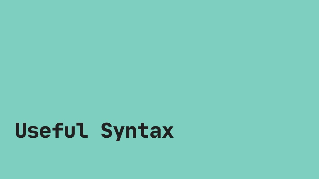 Useful Syntax