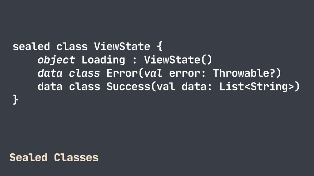 sealed class ViewState {  object Loading : View...