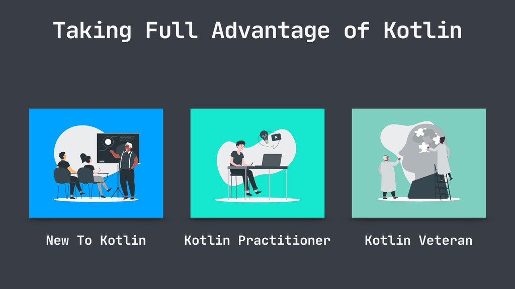 Taking Full Advantage of Kotlin New To Kotlin K...