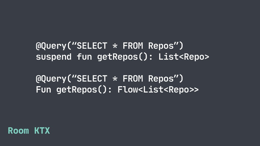 "@Query(""SELECT * FROM Repos"")  suspend fun getR..."