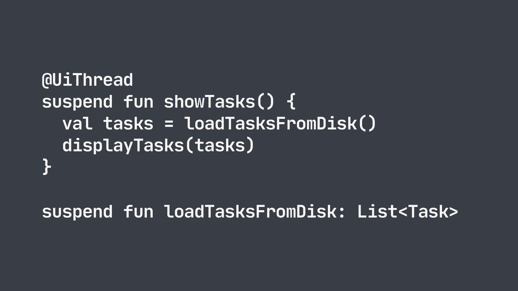 @UiThread  suspend fun showTasks() {  val tasks...