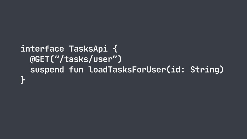 "interface TasksApi {  @GET(""/tasks/user"")  susp..."