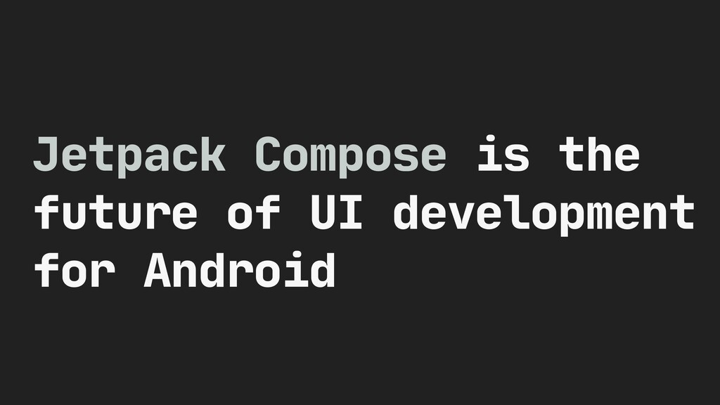 Jetpack Compose is the future of UI development...