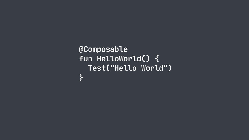 "@Composable  fun HelloWorld() {  Test(""Hello Wo..."