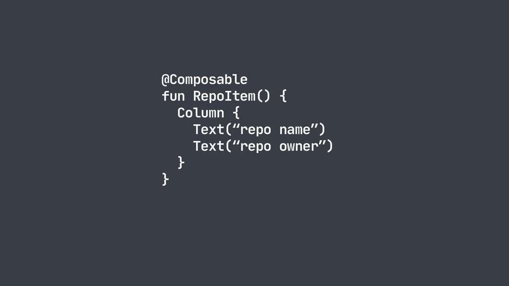 "@Composable  fun RepoItem() {  Column {  Text(""..."