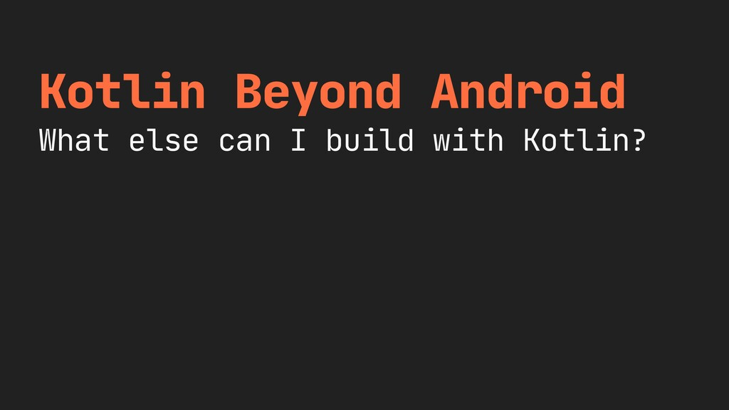Kotlin Beyond Android  What else can I build wi...