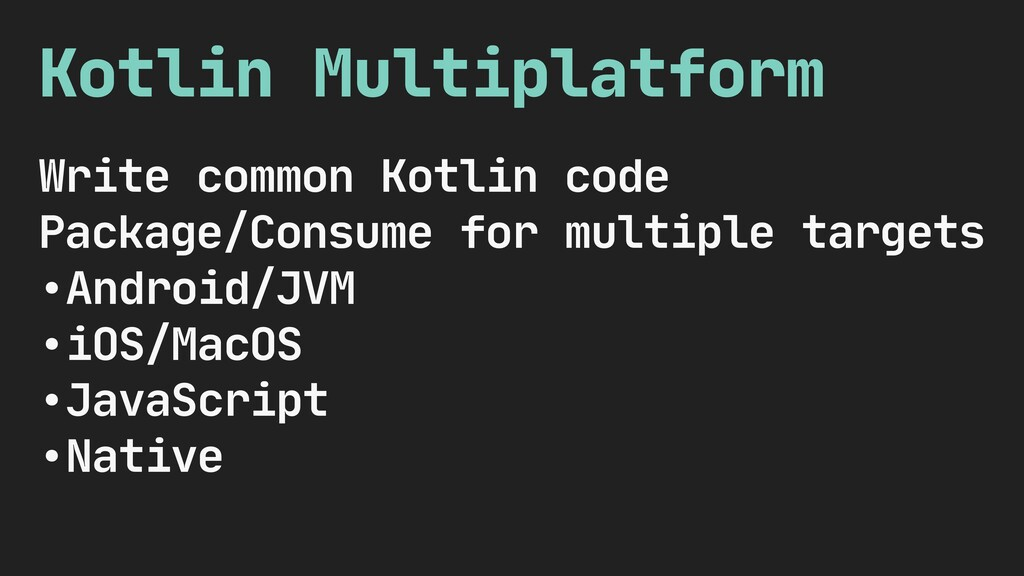 Kotlin Multiplatform Write common Kotlin code  ...