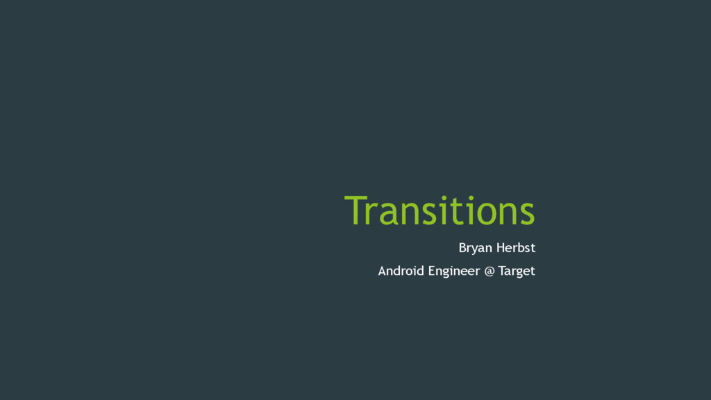 Transitions Bryan Herbst Android Engineer @ Tar...