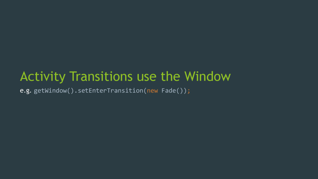 Activity Transitions use the Window e.g. getWin...