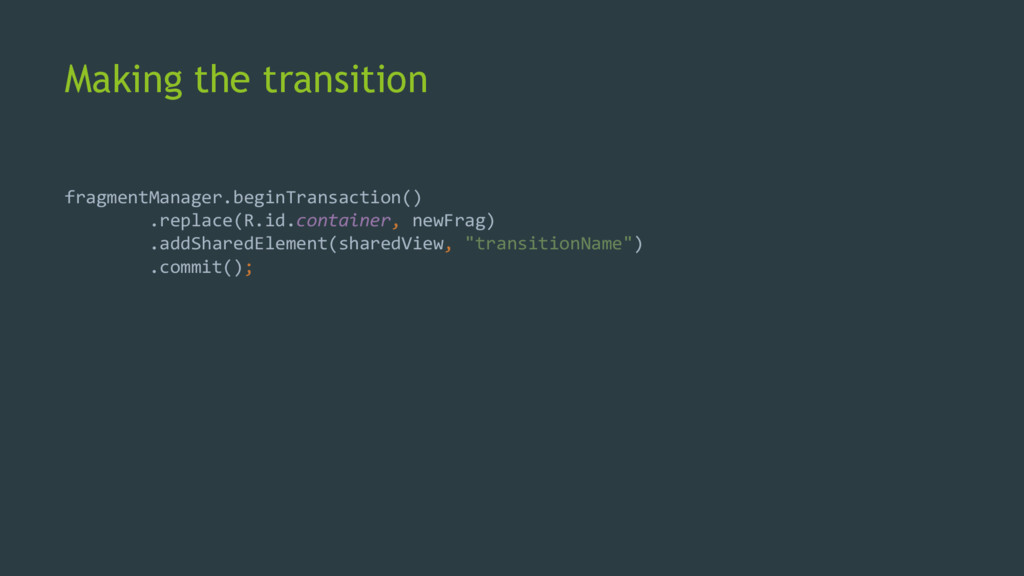 Making the transition fragmentManager.beginTran...