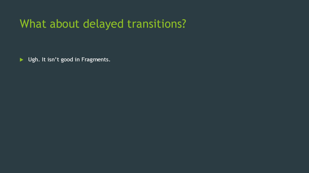 What about delayed transitions?  Ugh. It isn't...