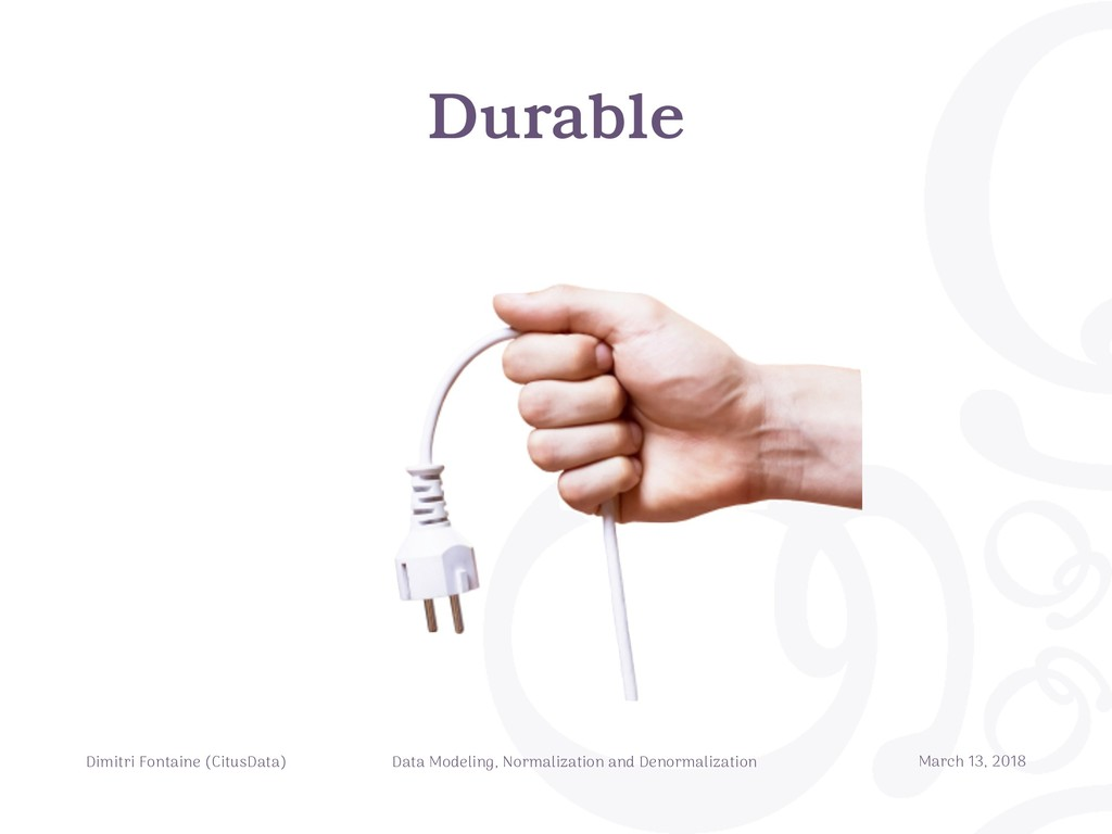 Durable Dimitri Fontaine (CitusData) Data Model...