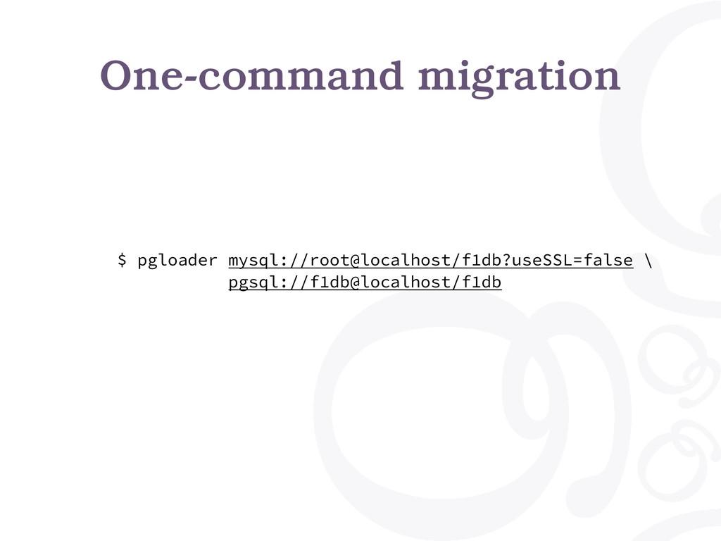 One-command migration $ pgloader mysql://root@l...