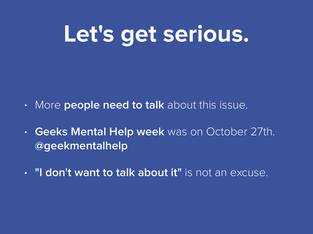 Let's get serious. • More people need to talk a...