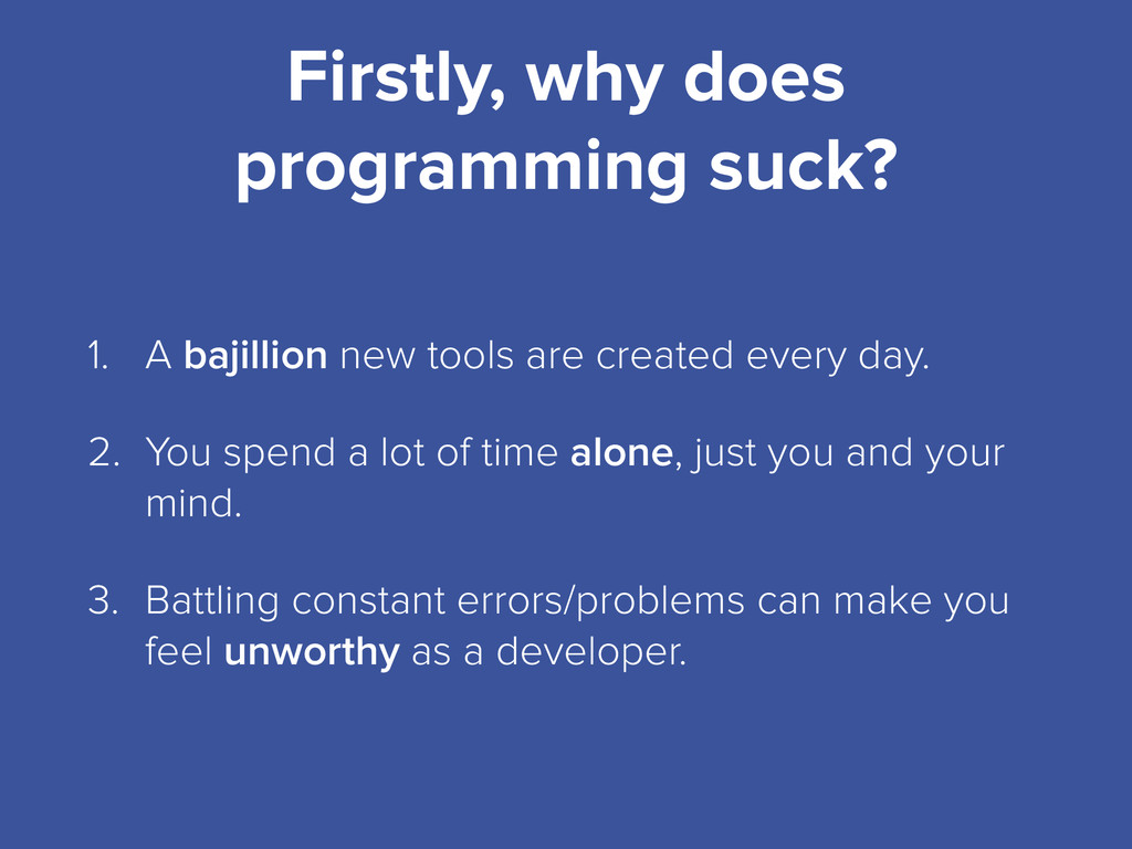Firstly, why does programming suck? 1. A bajill...